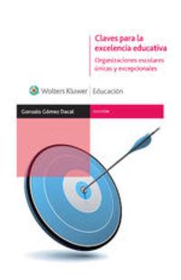 Claves Para La Excelencia Educativa. Organizaciones Escolares Únicas Y Excepcionales - Gonzalo Gómez Dacal