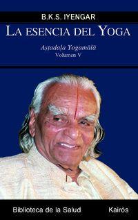 Esencia Del Yoga, La 5 - Astadala Yogamala - B. K. S. Iyengar
