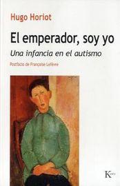 EMPERADOR, SOY YO, EL - UNA INFANCIA EN EL AUTISMO