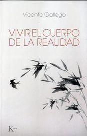 Vivir El Cuerpo De La Realidad - Vicente Gallego Barrado