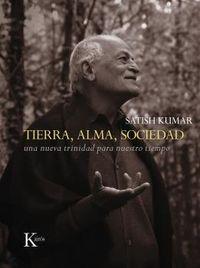 Tierra, Alma, Sociedad - Una Nueva Trinidad Para Nuestro Tiempo - Satish Kumar