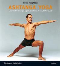 Ashtanga Yoga - La Practica Del Yoga Segun El Metodo De Sri Pattabhi Jois - Petri Raisanen