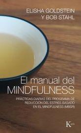 manual del mindfulness, el - practicas diarias del programa de reduccion del estres basado en el mindfulness (mbsr) - Elisha Goldstein / Bob Stahl