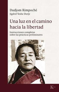 Luz En El Camino Hacia La Libertad, Una - Instrucciones Completas Sobre Las Practicas Espirituales - Dudjom Rimpoche