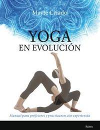 Yoga En Evolucion - Manual Para Profesores Y Practicantes Con Experiencia - Mayte Criado Regidor