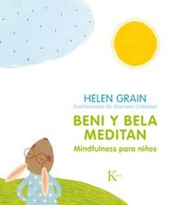 Beni Y Bela Meditan - Mindfulness Para Niños - Helen Grain / Mariona Cabassa (il. )