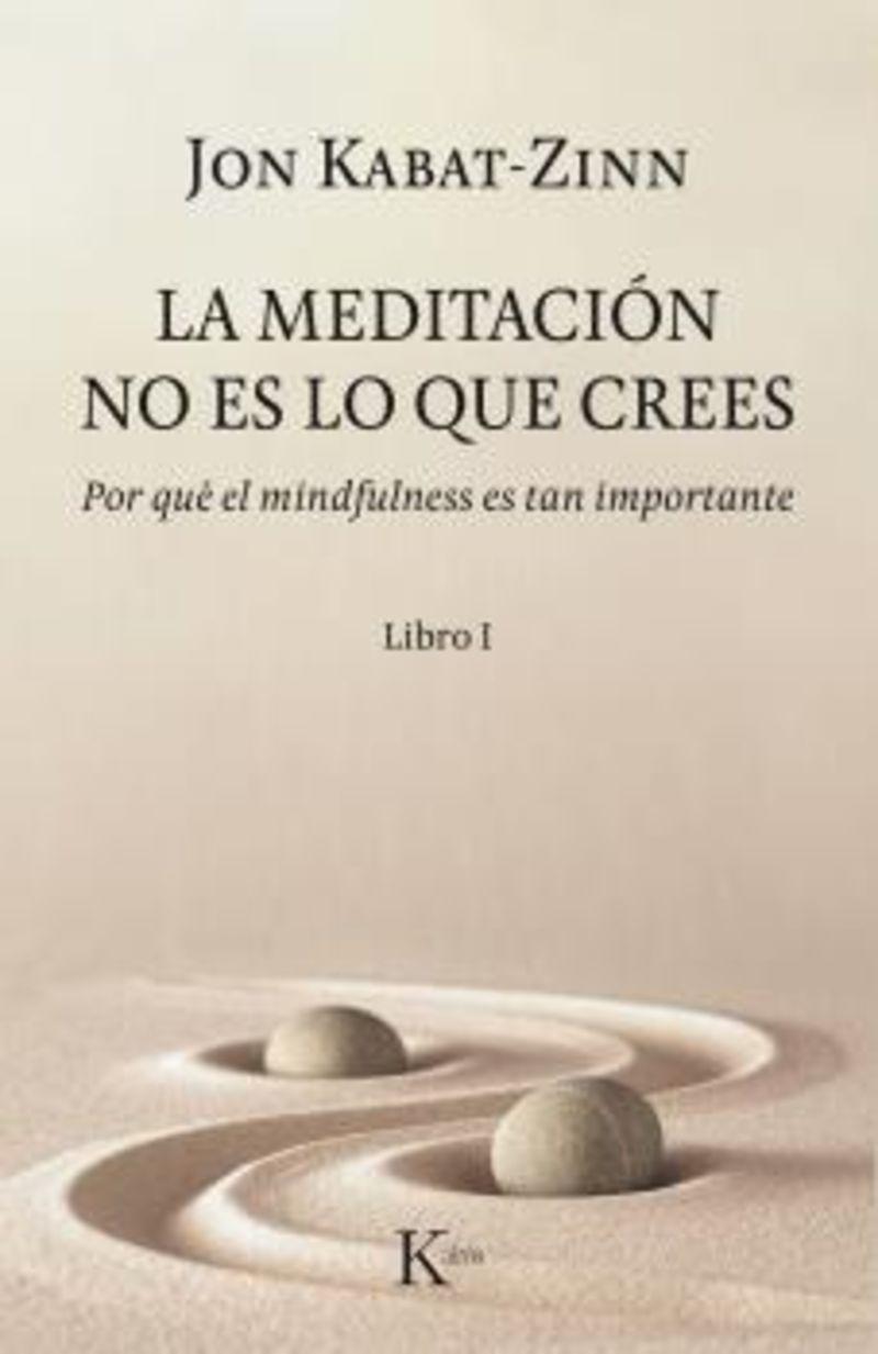 MEDITACION NO ES LO QUE CREES, LA - POR QUE EL MINDFULNESS ES TAN IMPORTANTE