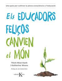 Educadors Feliços Canvien El Mon, Els - Una Guia Per Cultivar La Plena Consciencia A L'educacio - Thich Nhat Hanh / Katherine Weare