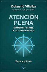 Atencion Plena. Mindfulness Basado En La Tradicion Budista - Teoria Y Practica - Dokusho Villalba