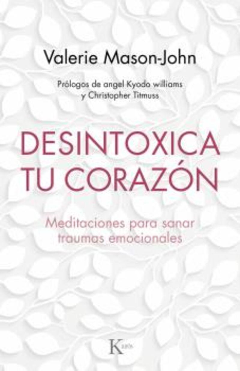 DESINTOXICA TU CORAZON - MEDITACIONES PARA SANAR LOS TRAUMAS EMOCIONALES