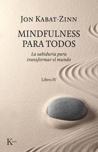 MINDFULNESS PARA TODOS - LA SABIDURIA PARA TRANSFORMAR EL MUNDO - LIBRO IV