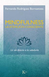 Mindfulness: La Atencion Consciente - La Via Directa A La Sabiduria - Fernando Rodriguez Bornaetxea