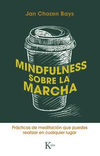 Mindfulness Sobre La Marcha - Practicas De Meditacion Que Puedes Realizar En Cualquier Lugar - Jan Chozen Bays