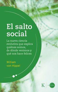 SALTO SOCIAL, EL - LA NUEVA CIENCIA EVOLUTIVA QUE EXPLICA QUIENES SOMOS, DE DONDE VENIMOS Y QUE NOS HACE FELICES