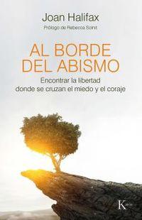 Al Borde Del Abismo - Encontrar La Libertad Donde Se Cruzan El Miedo Y El Coraje - Joan Halifax