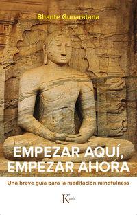 Empezar Aqui, Empezar Ahora - Una Breve Guia Para La Meditacion Mindfulness - Bhante Henepola Gunaratana