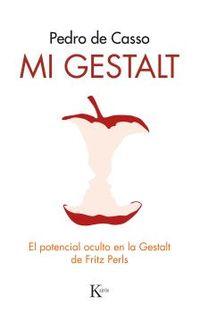 Mi Gestalt - El Potencial Oculto En La Gestalt De Fritz Perls - Pedro De Casso Garcia