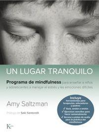 Lugar Tranquilo, Un - Programa De Mindfulness Para Enseñar A Niños Y Adolescentes A Manejar El Estres Y Las Emociones Dificiles - Amy Saltzman