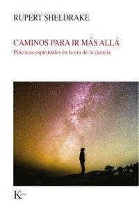 CAMINOS PARA IR MAS ALLA - PRACTICAS ESPIRITUALES EN LA ERA DE LA CIENCIA