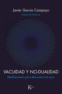 Vacuidad Y No-Dualidad - Meditaciones Para Deconstruir El Yo - Javier Garcia Campayo