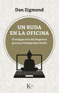 BUDA EN LA OFICINA, UN - EL ANTIGUO ARTE DEL DESPERTAR GRACIAS AL TRABAJO BIEN HECHO