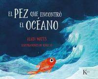 PEZ QUE ENCONTRO EL OCEANO, EL - UN CUENTO PARA NIÑOS Y NIÑAS DE TODAS LAS EDADES