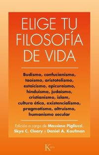 ELIGE TU FILOSOFIA DE VIDA - BUDISMO, TAOISMO, ESTOICISMO, CRISTIANISMO, EXISTENCIALISMO, HUMANISMO Y OTRAS