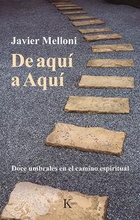 DE AQUI A AQUI - DOCE UMBRALES EN EL CAMINO ESPIRITUAL