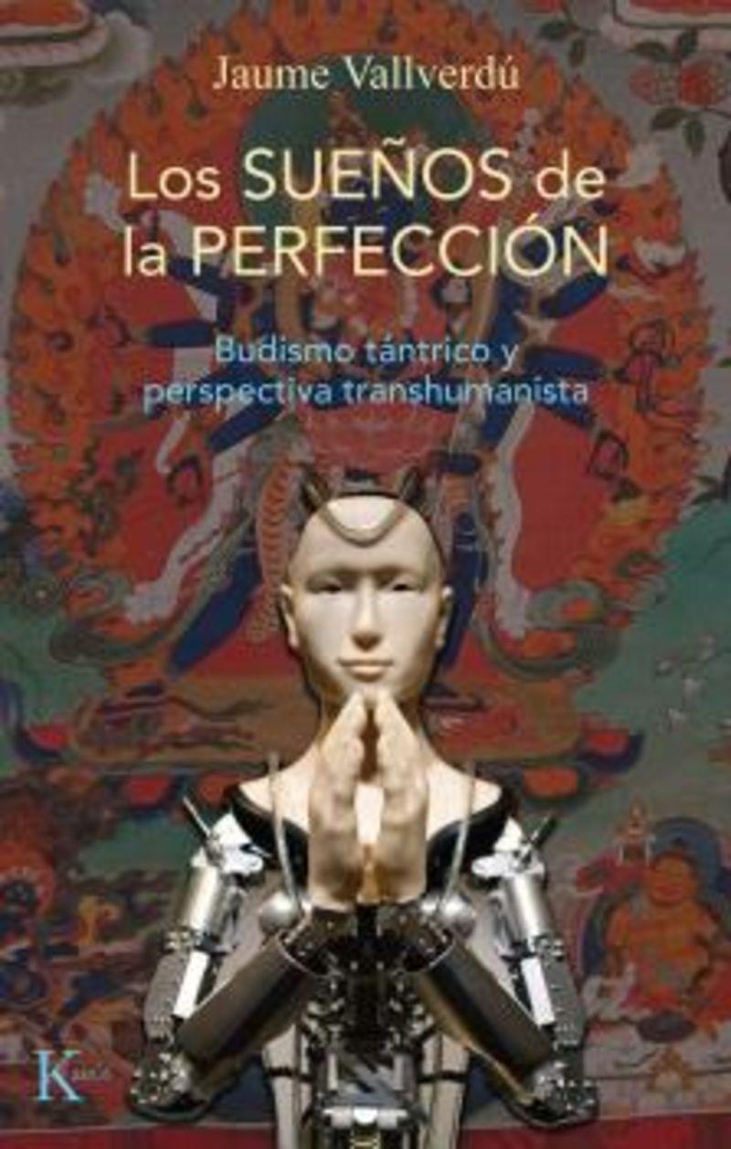 LOS SUEÑOS DE LA PERFECCION - BUDISMO TANTRICO Y PERSPECTIVA TRANSHUMANISTA