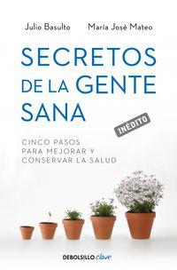 Secretos De La Gente Sana - Julio  Basulto  /  Maria Jose  Mateo