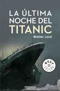 La ultima noche del titanic - Walter Lord