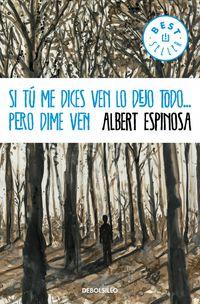 Si Tu Me Dices Ven Lo Dejo Todo. .. Pero Dime Ven (ed. Limitada) - Albert Espinosa