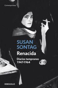 Renacida - Diarios Tempranos 1947-1964 - Susan Sontag