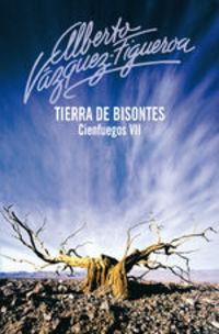 Tierra De Bisontes (cienfuegos 7) - Alberto Vázquez-Figueroa