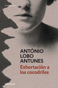 Exhortacion A Los Cocodrilos - Antonio Lobo Antunes