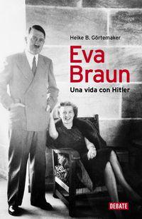 Eva Braun - Una Vida Con Hitler - Heike B. Gortemaker