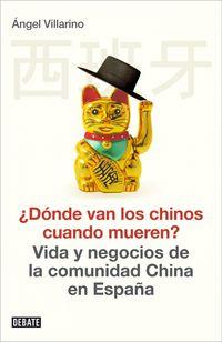 ¿a Donde Van Los Chinos Cuando Mueren? - Angel Villarino