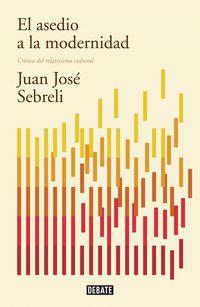 El asedio a la modernidad - Juan Jose Sebreli
