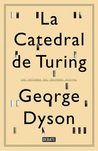 Catedral De Turing, La - Los Origenes Del Universo Digital - George Dyson