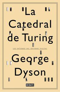 CATEDRAL DE TURING, LA - LOS ORIGENES DEL UNIVERSO DIGITAL