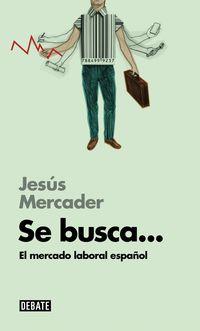 Se Busca. .. - El Mercado Laboral Español - Jesus Mercader