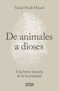 De Animales A Dioses - Una Breve Historia De La Humanidad - Yuval Noah Harari
