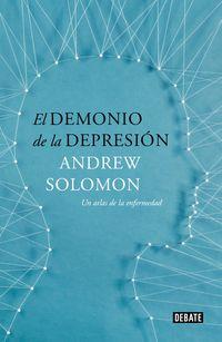 DEMONIO DE LA DEPRESION, EL - UN ATLAS DE LA ENFERMEDAD