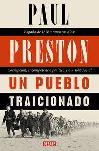 PUEBLO TRAICIONADO, UN - ESPAÑA DE 1876 A NUESTROS DIAS: CORRUPCION, INCOMPETENCIA POLITICA Y DIVISION SOCIAL