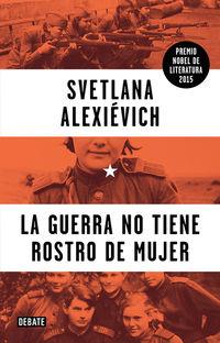 La guerra no tiene rostro de mujer - Svetlana Aleksievich