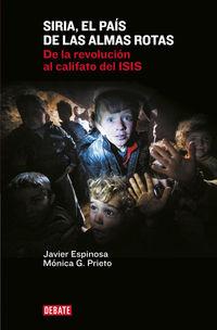 SIRIA, EL PAIS DE LAS ALMAS ROTAS - DE LA REVOLUCION AL CALIFATO DEL ISIS