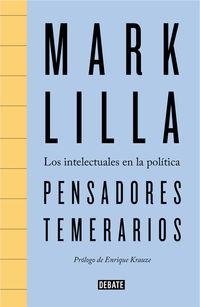 Pensadores Temerarios - Los Intelectuales En La Politica - Mark Lilla