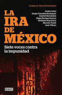 Ira De Mexico, La - Siete Voces Contra La Impunidad - Lydia Cacho / Diego Enrique Osorno / [ET AL. ]