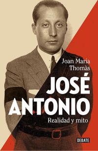Jose Antonio - Realidad Y Mito - Joan Maria Thomas