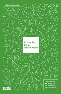 Triunfo De La Informacion, El - La Evolucion Del Orden: De Los Atomos A La Economia - Cesar Hidalgo